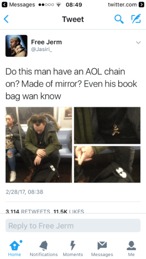 Head, Twitter, and Book: Messages.o 08:49  twitter.com >  Tweet  Free Jerm  @Jasiri  Do this man have an AOL chain  on? Made of mirror? Even his book  bag wan know  2/28/17, 08:38  3.114 RETWEFTS 11.5K LIKES  Reply to Free Jerm  Home Notifications Moments Messages Me Hanging his head like he still own the stock