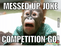messed up: MESSED UP JOKE  COMPETITION GO!