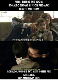 This <3  Credits - F.C Barcelona : The Legendary Club: MESSI ENTERS THE RO0M,  RONALDO SHOWS HIS SON AND ASKS  HIM TO MEET HIM  The one wearing a suit. Who is it?  IFC BARCELONA THE LEGENDARY CLUB  RONALDO JUNIOR IS SHY, MESSI GREETS AND  KISSES HIM.  THIS MAN LOVES KIDS! This <3  Credits - F.C Barcelona : The Legendary Club