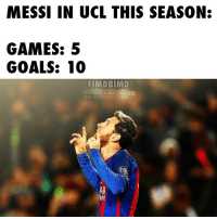 MESSI IN UCL THIS SEASON:  GAMES: 5  GOALS: 10  FIMDBIMD  FOOTBALL IS MY DRUG  BARCELONA IS MY Leo Messi in UEFA Champions League this season.  Credits : Football is my Drug, Barcelona is my Dealer.