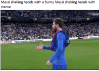 Funny, Meme, and Sports: Messi shaking hands with a funny Messi shaking hands with  meme  SPORTS