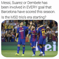 Barcelona, Football, and Memes: Messi, Suarez or Dembele has  been involved in EVERY goal that  Barcelona have scored this season.  Is the MSD trio's era starting?  THE  FOOTBALL  REALM  EMBE  Rakuten  Run  unicet  BAR But will they become as good as MSN? 🤷♂️