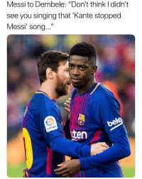 """Singing, Soccer, and Sports: Messi to Dembele: """"Don't think I didn't  see you singing that 'Kante stopped  Messi' song...""""  Latiga  ten Dembélé has some explaining to do"""