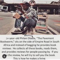 """Africa, Memes, and Entrepreneur: MET  Biz Privy  24-year-old Philani Dladla, """"The Pavement  Bookworm, sits on the side of Empire Road in South  Africa and instead of begging he provides book  reviews. He collects all these books, reads them  and provides reviews for people passing by. If you  e the review, he will try to sell you the book.  This is how he makes a living. I respect 💪🏽 this man.  He hustles like a true entrepreneur (plus he loves books📚  like me, haha).  Doesn't matter where you come from - it's about what you make out of your circumstances.... #entrepreneurhustle"""