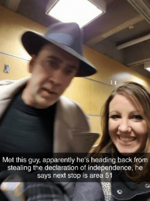 HES IN! by nobraC660 MORE MEMES: Met this guy, apparently he's heading back from  stealing the declaration of independence, he  says next stop is area 51 HES IN! by nobraC660 MORE MEMES