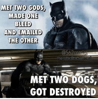 Tag your friends!😂🔥 Follow @comic.book.memes (me) for more🍻 - - - justiceleague superman captainamerica batman wonderwoman arrow theflash gotham spiderman batmanvsuperman comicbookmemes justiceleaguememes avengers avengersmemes deadpool dccomics dcmemes dccomicsmemes marvel marvelcomics marvelmemes starwars doctorstrange captainamericacivilwar doctorstrange: MET TWO GOODS  MADE ONE  K.,  BLEED  AND EMAILED  THE OTHER  Inspired by @thesupermed  MET TWO DOGS  GOT DESTROYED Tag your friends!😂🔥 Follow @comic.book.memes (me) for more🍻 - - - justiceleague superman captainamerica batman wonderwoman arrow theflash gotham spiderman batmanvsuperman comicbookmemes justiceleaguememes avengers avengersmemes deadpool dccomics dcmemes dccomicsmemes marvel marvelcomics marvelmemes starwars doctorstrange captainamericacivilwar doctorstrange