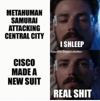 Memes, Arrow, and Justice: METAHUMAN  SAMURA  ATTACKING  CENTRAL CITY  ISHLEEP  @justice.league.memes  CISCO  MADE A  NEW SUIT  REAL SHI Only the important things wake Barry. ~Green Arrow