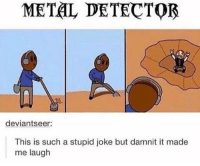 Metal detector 😂😂 https://t.co/RzZsZvjOOo: METAL DETECTOB  deviantseer:  This is such a stupid joke but damnit it made  me laugh Metal detector 😂😂 https://t.co/RzZsZvjOOo