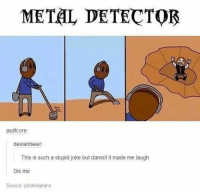 https://t.co/Hiaohr7ccI: METAL DETECTOR  asdfcore  deviantseer:  This is such a stupid joke but damnit it made me laugh  Dis me  Source: pleatedjeans https://t.co/Hiaohr7ccI
