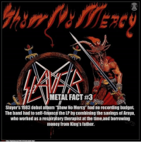 """Who wants to see more of these?:): METAL FACT #3  Slayer's 1983 debut album """"Show No Mercy"""" had no recording budget  The band had to self-finance the LP by combining the savings of Araya,  who worked as a respiratory therapist at the time,and borrowing  money from King's father. Who wants to see more of these?:)"""