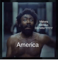 """America, Memes, and Shut Up: Meters  Celsius  America <p>America tries to be unique, shut up via /r/memes <a href=""""https://ift.tt/2Gnqzse"""">https://ift.tt/2Gnqzse</a></p>"""
