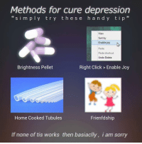"Click, Sorry, and Depression: Methods for cure depression  ""simply try these handy tip""  View  Sort by  Enable joy  Paste  Paste shortcut  Undo Delete  Brightness Pellet  Right Click > Enable Joy  Home Cooked Tubules  Frienfdship  If none of tis works then basiaclly, i am sorry Cure https://t.co/JuPTJCgvQw"