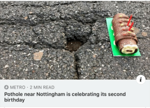 meairl: METRO 2 MIN READ  Pothole near Nottingham is celebrating its second  birthday meairl