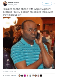 Apple, Blackpeopletwitter, and Makeup: Metro boolin  @boolin_metro  Follow  Females on the phone with Apple Support  because FacelD doesn't recognize them with  they makeup off  12:58 PM- 12 Sep 2017  83 Retweets 183 Likes <p>It's like apples to oranges (via /r/BlackPeopleTwitter)</p>