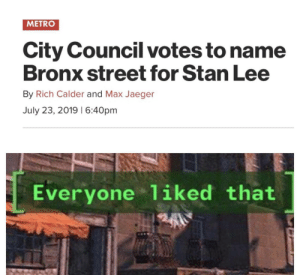 RIP Stan: METRO  City Council votes to name  Bronx street for Stan Lee  By Rich Calder and Max Jaeger  July 23, 2019 I 6:40pm  Everyone 1iked that RIP Stan