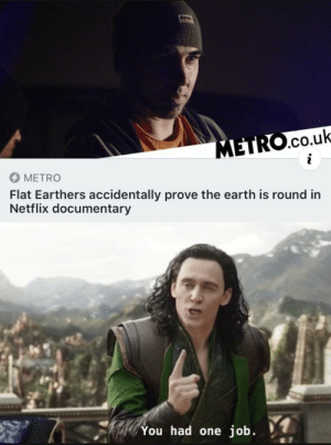 But you failed by Paul-Stefan MORE MEMES: METRO.co.uk  METRO  Flat Earthers accidentally prove the earth is round in  Netflix documentary  You had one job. But you failed by Paul-Stefan MORE MEMES