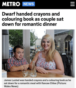 Simple mistake (i.redd.it): METRO NEWS  Dwarf handed crayons an  colouring book as couple sat  down for romantic dinner  James Lusted was handed crayons and a colouring book as he  sat down for a romantic meal with fiancee Chloe (Picture:  Wales News) Simple mistake (i.redd.it)