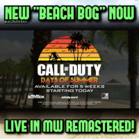 """Memes, PlayStation, and Ps4: MEW """"BEACH BOG"""" NOW  @JESPERGRAN  CALL' DUTY  DAYS OF SUMMER  AVAILABLE FOR 5 WEEKS  STARTING TODAY  ACTIVISION  ininitgward  02007, 2016-2017 Actvision Publishing. Inc. ACTMISION, CALL OF DUTY, MODERN WARFARE  and CALL OF DUTY INFINTE WARFARE ane tradamarks ol Activision Publihing, ine  LIVE IN MW REMASTERED! Downloading the update now! This looks awesome!!🔥- 👥tag a friend👥 ❤️5000 likes?❤️ follow🤖 ⬆️check out the link in my bio⬆️ 🔔turn on post notifications🔔 CoD SledgehammerGames BlackOps3 WorldWar2 Treyarch MWR callofduty InfiniteWarfare MWRemastered ZombiesChronicles Zombies CallofDutyIW InfinityWard PS4 PlayStation WWII xbox XboxOne BF1 BO3 CoD4 Gamer SHGames ModernWarfare Activision Sledgehammer CODWWII Game Gaming CoDReturns"""