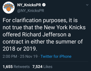 Knicks pull a nice guy on Richard Jefferson after he retired instead of signing with them: MEW YORK  NY_KnicksPR  RIRN  @NY_KnicksPR  For clarification purposes, it is  not true that the New York Knicks  offered Richard Jefferson a  contract in either the summer of  2018 or 2019.  2:00 PM 25 Nov 19 Twitter for iPhone  1,655 Retweets 7,524 Likes Knicks pull a nice guy on Richard Jefferson after he retired instead of signing with them