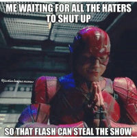 Memes, 🤖, and Flash: MEWAITING FOR ALL THE HATERS  TO SHUT UP  @justice league,memes  SO THAT FLASH CAN STEAL THE SHOW Ezra Miller is gonna be amazing as Barry Allen in Justice League! Trailer comes out tomorrow!!⚡⚡ Pic via: @justice.league.memes flash theflash flashpoint flezra barryallen ezramiller justiceleague batmanvsuperman zacksnyder dceu dccomics batman thebatman batfleck wonderwoman aquaman superman manofsteel benaffleck