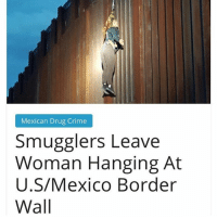 America, Crime, and Drugs: Mexican Drug Crime  Smugglers Leave  Woman Hanging At  U.S/Mexico Border  Wall Feminists : WE CARE ABOUT WOMEN This happens, and once again feminists are nowhere to be seen @guns_are_fun_💐 - Follow my backup - 🇺🇸 @rwqalice🇺🇸 ✨Tags your friends ✨ - - ❤️🇺🇸🙏🏻 politicians racist gop conservative republican liberal democrat libertarian Trump christian feminism atheism Sanders Clinton America patriot muslim bible religion quran lgbt government BLM abortion traditional capitalism makeamericagreatagain maga president
