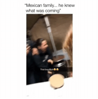 "Family, Memes, and Slick: ""Mexican family... he knew  what was coming""  19  That boy slick HAJSNSKSN"