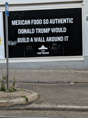 Donald Trump, Food, and Mexican Food: MEXICAN FOOD SO AUTHENTIC  DONALD TRUMP WOULD  BUILD A WALL AROUND IT  LOS TACOS Norway knows what's up.