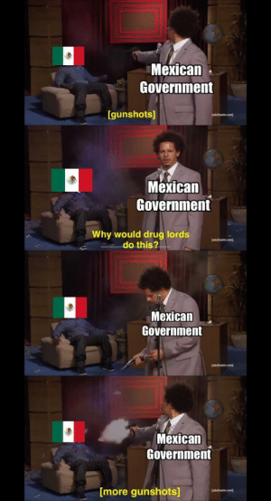 Mexican, Government, and Drug: Mexican  Government  [gunshots]  Mexican  Government  Why would drug lords  adltowin.com  do this?  Mexican  Government  adaltwin.com  Mexican  Government  [more gunshots]  adultswim.com) la neta