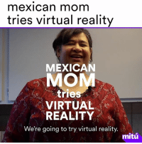 Latina mom tries virtual reality.: mexican mom  tries virtual reality  MEXICAN  MO  tries  VIRTUAL  REALITY  We're going to try virtual reality.  mitú Latina mom tries virtual reality.