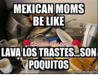 #Mexicans be #like ➡ Mexican Problems: MEXICAN MOMS  BE LIKE  LAVA LOSTRASTES SON  POQUITOS  memegeneratores #Mexicans be #like ➡ Mexican Problems