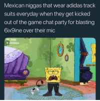 Adidas, Funny, and Party: Mexican niggas that wear adidas track  suits everyday when they get kicked  out of the game chat party for blasting  OixSine over their mic  @ beez  @ blockaye Got rid of my track suit pants goodmorning