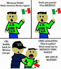 Fuck You, Memes, and Patriotic: Mexican Pride!  Fuck you putos!  Viva MEXICO!  Make America Mexico Again!  OMG noooooo!  OK  This is unfair!  buddy  Dont send me to  back to  2 MEXICO CMG  Mexico  NOOOO!  you go.  MY LIFE IS  RUINED! LIKE & TAG YOUR FRIENDS -------------------------LINK TO OUR SHIRTS IN MY BIO!!! ----------------- FOLLOW MY FITNESS PAGE: 💪🏻🏋🏻 @justins_fitness_page 🚨Partners🚨 😂@the_typical_liberal 🎙@too_savage_for_democrats 📣@the.conservative.patriot Follow me on twitter: iTweetRight Follow: @rightwingsavages Like us on Facebook: The Right-Wing Savages Follow my backup page @tomorrowsconservatives -------------------- conservative libertarian republican democrat gop liberals maga makeamericagreatagain trump followme tagsforlikes liberal american donaldtrump presidenttrump american 3percent patriotism maga usa america draintheswamp patriots nationalism sorrynotsorry politics patriot patriotic