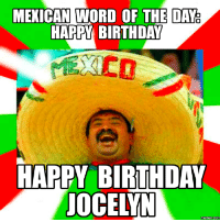 mexican word of the day birthday MEXICAN WORD OF THE DAY HAPPY BIRTHDAY HAPPY BIRTHDAY JOCELYN  mexican word of the day birthday