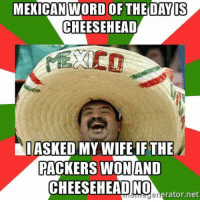 Lmao!! 🚫🧀: MEXICAN WORD OF THE DAY IS  CHEESE HEAD  I ASKED MY WIFE IF THE  PACKERS WON AND  CHEESEHEADNO  rator, net Lmao!! 🚫🧀