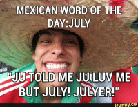 """Mexican Word of the Day: July: MEXICAN WORD OF THE  DAY JULY  TOLD ME JUGLUV ME  BUT JULY JULY ERI""""  ifunny.CO Mexican Word of the Day: July"""
