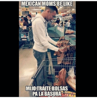 For reals 👏😆: MEXICANMOMSBE LIKE  MIJO TRAITE BOLSAS  PA LA BASURA For reals 👏😆