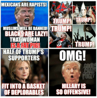CLASSIC Trump hypocrisy!   SHARE if you agree!!  (Hat tip to Occupy Democrats): MEXICANS ARE RAPISTS!  TRUMP!TRUMPL  TRUMP  MUSLIMSWILL BE BANNEDI  BLACKS ARE LAZY!  THAT WOMAN  TRUMP  HALF OF TRUMP'S  SUPPORTERSOMG!  TUGLY  FIT INTO A BASKETHIL  OF DEPLORABLES SO OFFENSIVE! CLASSIC Trump hypocrisy!   SHARE if you agree!!  (Hat tip to Occupy Democrats)