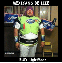 The best costume!: MEXICANS BE LIKE  BUD  OSO MEXICAN  BUD Lightyear The best costume!