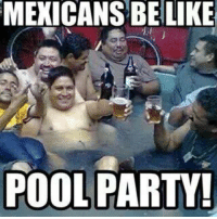 Mexicans Be Like: MEXICANS BE LIKE  POOL PARTY!