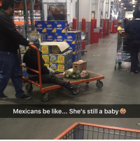growingUpMexican babyofthefamily when you don't fit in the standard shopping cart anymore 👶🏽😂 Costco: Mexicans be like... She's still a baby growingUpMexican babyofthefamily when you don't fit in the standard shopping cart anymore 👶🏽😂 Costco