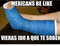 Be Like, Lmao, and Memes: MEXICANS BE LIKE  VIERAS IDO A QUE TE SOBEN Lmao for real 😂 mexicanproblems