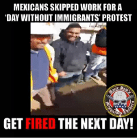 "Community, Dumb, and Memes: MEXICANS SKIPPED WORK FOR A  DAY WITHOUTIMMIGRANTS PROTEST  GET FIRED  THE NEXT DAY! 🇺🇸 It's not Trumps fault dumb asses , is your own fault you ignorant fucks. The owner has a timeline on the contracts and you fucked your buddies for now showing up. This is why we have to stop illegal immigration , they no longer respect the law and forgotten what opportunity is. Even if you are legal and you are involved in this stupid shit you are just following the same step of the black community. The democrats raped, brainwashed the black community, created the slave plantations, gave them handouts for votes, created the plant parenthood child killing factory and now the Hispanics are next. Translation: They got fired for supporting the ""cause"". They are bragging they got two checks and is Friday. 🇺🇸 Check out our store. Link in bio. 🇺🇸 LIKE our Facebook page 🇺🇸 Subscribe to our YouTube Channel 🇺🇸 Visit our website for more News and Information. 🇺🇸 www.UncleSamsMisguidedChildren.com 🇺🇸 Tag and Join our Misguided Family @unclesamsmisguidedchildren Video Cred: @minorityredefine.inc Use code USMCNATION10 for 10% off MisguidedLife MisguidedNation USMCNation Apparel ProGun 2A Tactical MAGA BackTheBlue military Gun Ammo Conservative USMC airforce army navy republican Veterans K9 veteran pewpew murica merica america infantry coastguard Trump"