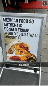 Donald Trump, Food, and Ups: MEYICAN FOOD SO  ALTHENTIC  DONALD TRUMP  WOULD BUILD A WALL  AROUND T  Hahaha! Norwegian tacojoint keeping up with current events