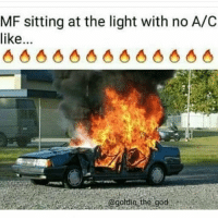 God, Memes, and 🤖: MF sitting at the light with no A/C  like.  066 6666 6 66  goldie the god Let it burn 🔥 It's an in car weight loss program