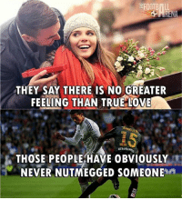 If u don't follow @lickingpotato ur not a true meme fan...: mFOOTB  THEY SAY THERE IS NO GREATER  FEELING THAN TRUE LOVE  NGELEA  BENAHAYs  THOSE PEOPLE HAVE OBVIOUSLY  NEVER NUTMEGGED SOMEONE n If u don't follow @lickingpotato ur not a true meme fan...