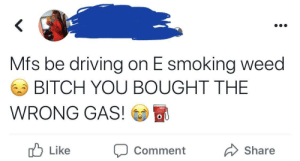 """Can I get $5 on pump 2"" (via /r/BlackPeopleTwitter): Mfs be driving on E smoking weed  BITCH YOU BOUGHT THE  WRONG GAS!  OU  b  Like  Share  Comment ""Can I get $5 on pump 2"" (via /r/BlackPeopleTwitter)"