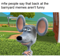 back at the barnyard: mfw people say that back at the  barnyard memes aren't funny