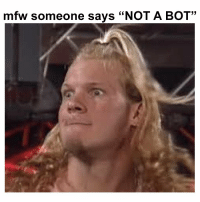"""Mfw, Bot, and Someone: mfw someone says """"NOT A BOT"""" https://t.co/ojSvv6wIef"""