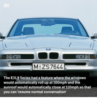 Just casually chatting at 110mph 😶: MGZS7644  The E318 Series had a feature where the windows  would automatically roll up at 100mph and the  sunroof would automatically close at 110mph so that  you can 'resume normal conversation Just casually chatting at 110mph 😶