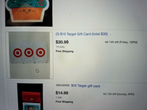 memehumor:  Got a real good deal on some gift cards: MI  (3) $10 Target Gift Card (total $30)  $30.99  19 bids  Free Shipping  4d 14h left (Friday, 10PM)  NEW LISTING $20 Target gift card  $14.99  1 bid  Free Shipping  6d 13h left (Sunday, 9PM) memehumor:  Got a real good deal on some gift cards